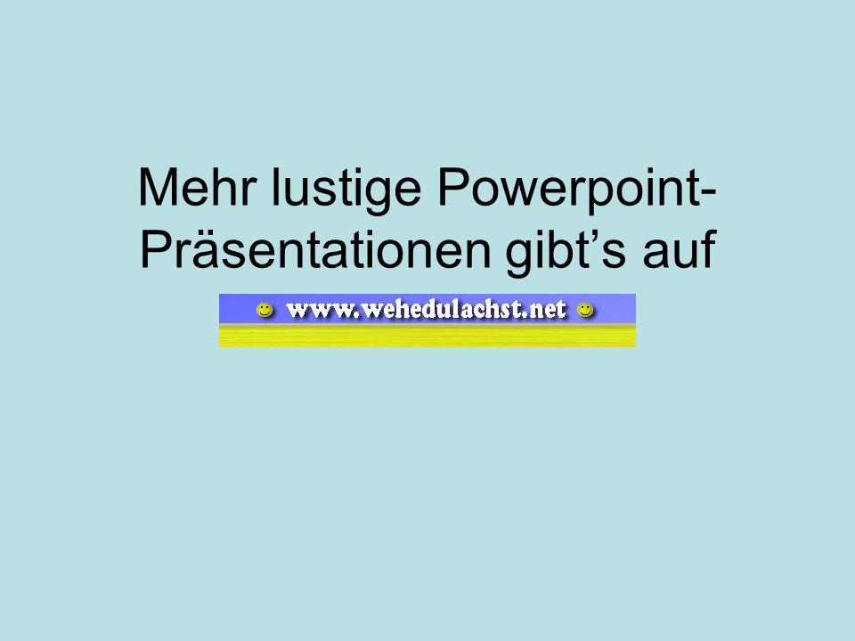 Mehr lustige Powerpoint- Präsentationen gibt's auf