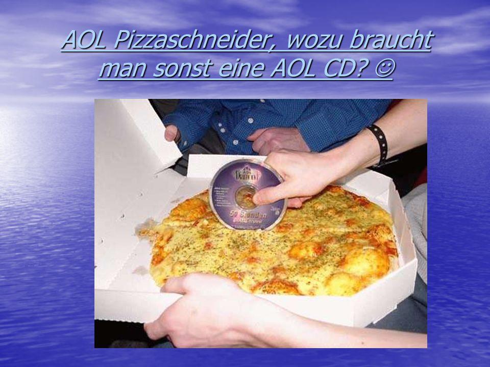 AOL Pizzaschneider, wozu braucht man sonst eine AOL CD?
