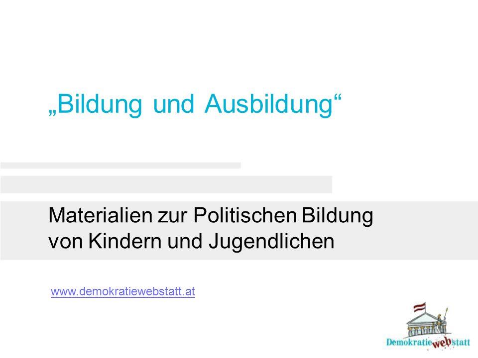 """""""Bildung und Ausbildung"""" Materialien zur Politischen Bildung von Kindern und Jugendlichen www.demokratiewebstatt.at"""