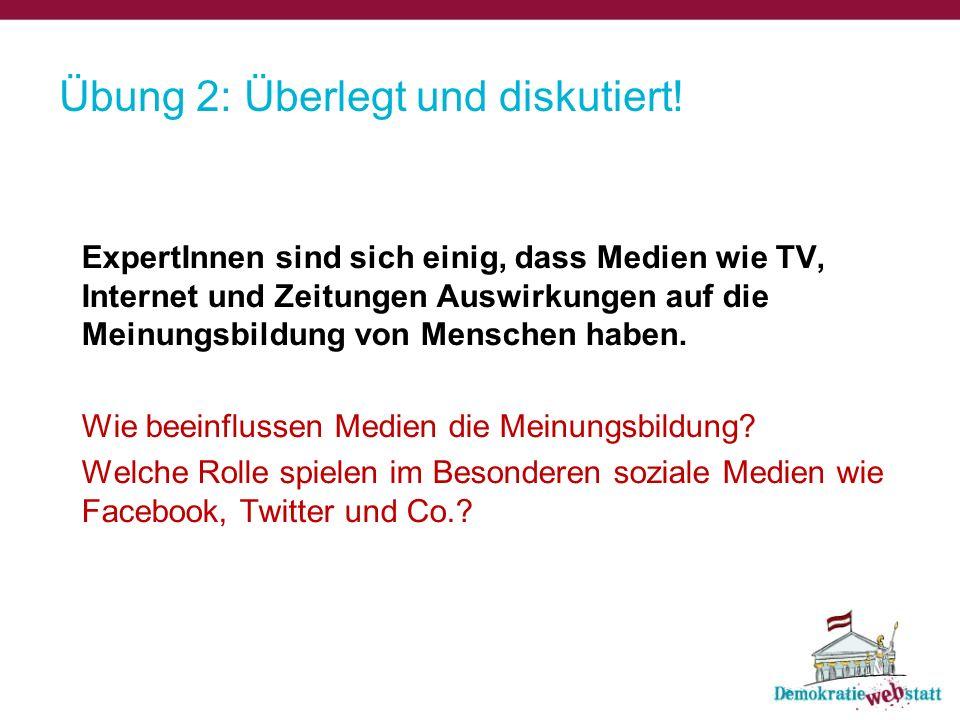Übung 2: Überlegt und diskutiert! ExpertInnen sind sich einig, dass Medien wie TV, Internet und Zeitungen Auswirkungen auf die Meinungsbildung von Men