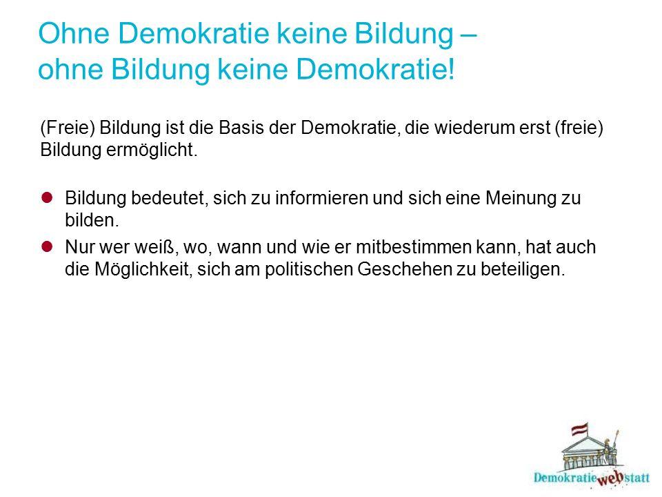 Ohne Demokratie keine Bildung – ohne Bildung keine Demokratie! (Freie) Bildung ist die Basis der Demokratie, die wiederum erst (freie) Bildung ermögli