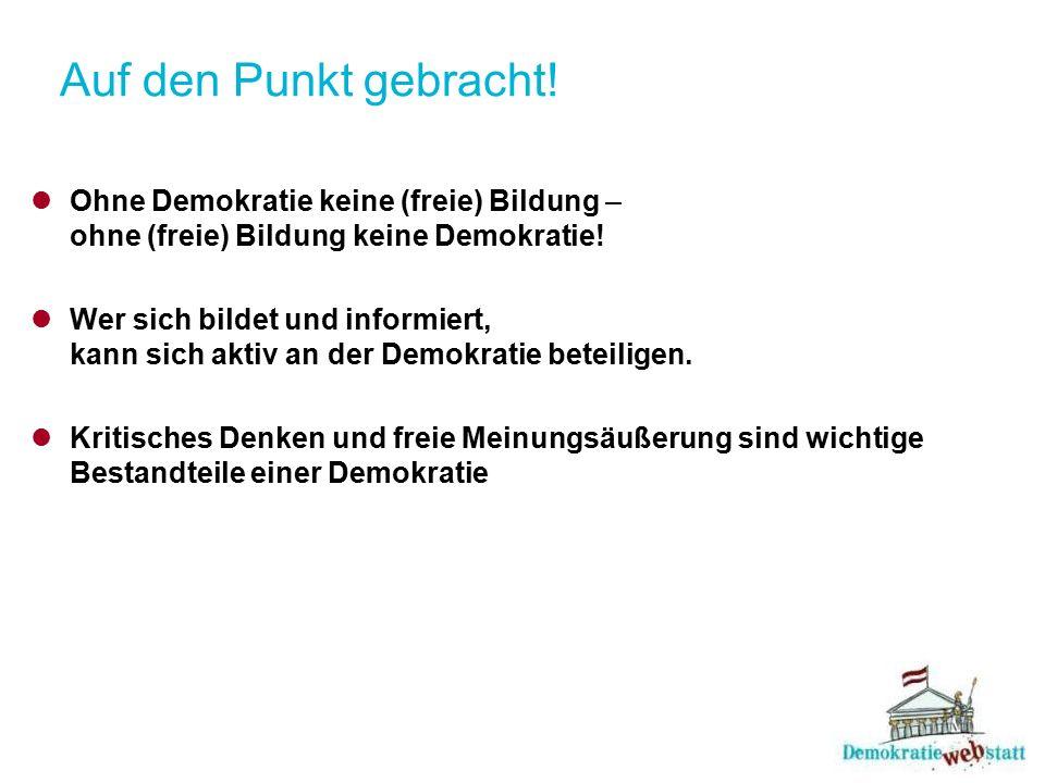 Auf den Punkt gebracht! Ohne Demokratie keine (freie) Bildung – ohne (freie) Bildung keine Demokratie! Wer sich bildet und informiert, kann sich aktiv
