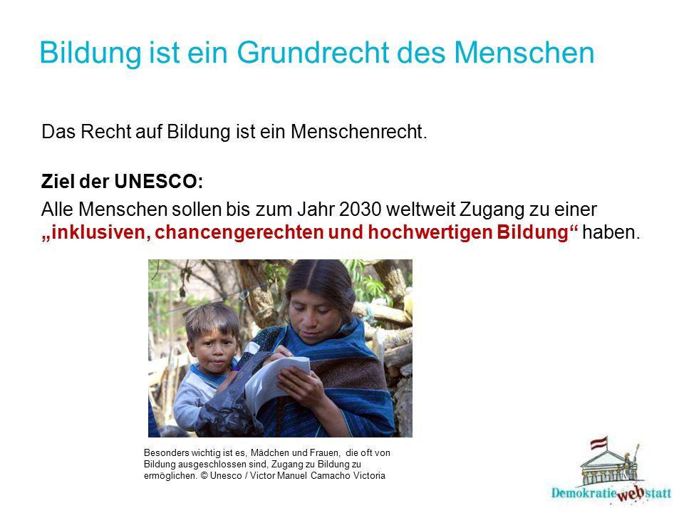 Bildung ist ein Grundrecht des Menschen Das Recht auf Bildung ist ein Menschenrecht. Ziel der UNESCO: Alle Menschen sollen bis zum Jahr 2030 weltweit