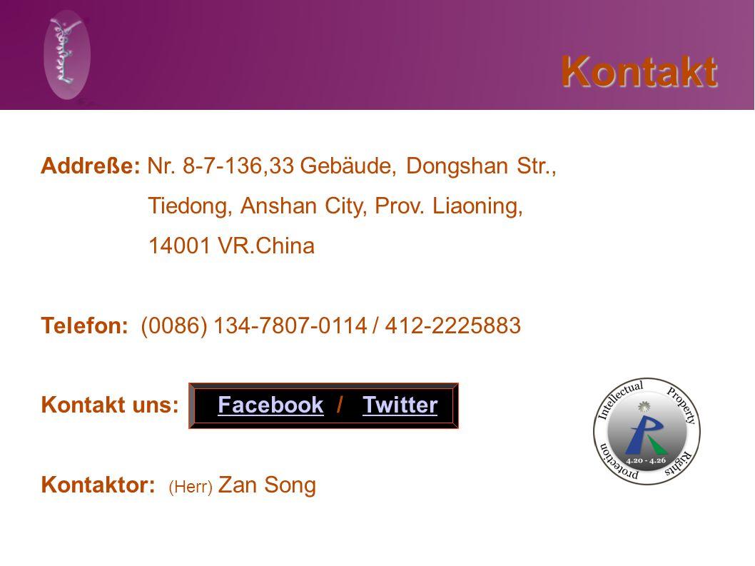 Kontakt Addreße: Nr. 8-7-136,33 Gebäude, Dongshan Str., Tiedong, Anshan City, Prov. Liaoning, 14001 VR.China Telefon: (0086) 134-7807-0114 / 412-22258