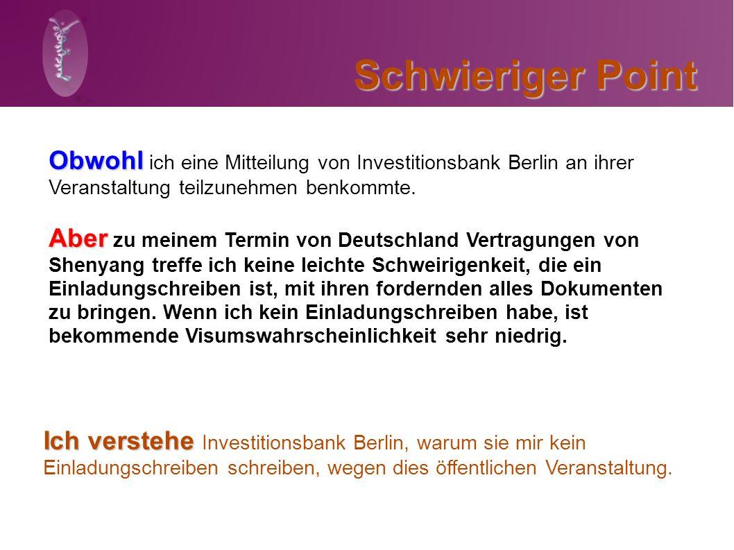 Schwieriger Point Obwohl Obwohl ich eine Mitteilung von Investitionsbank Berlin an ihrer Veranstaltung teilzunehmen benkommte. Aber Aber zu meinem Ter