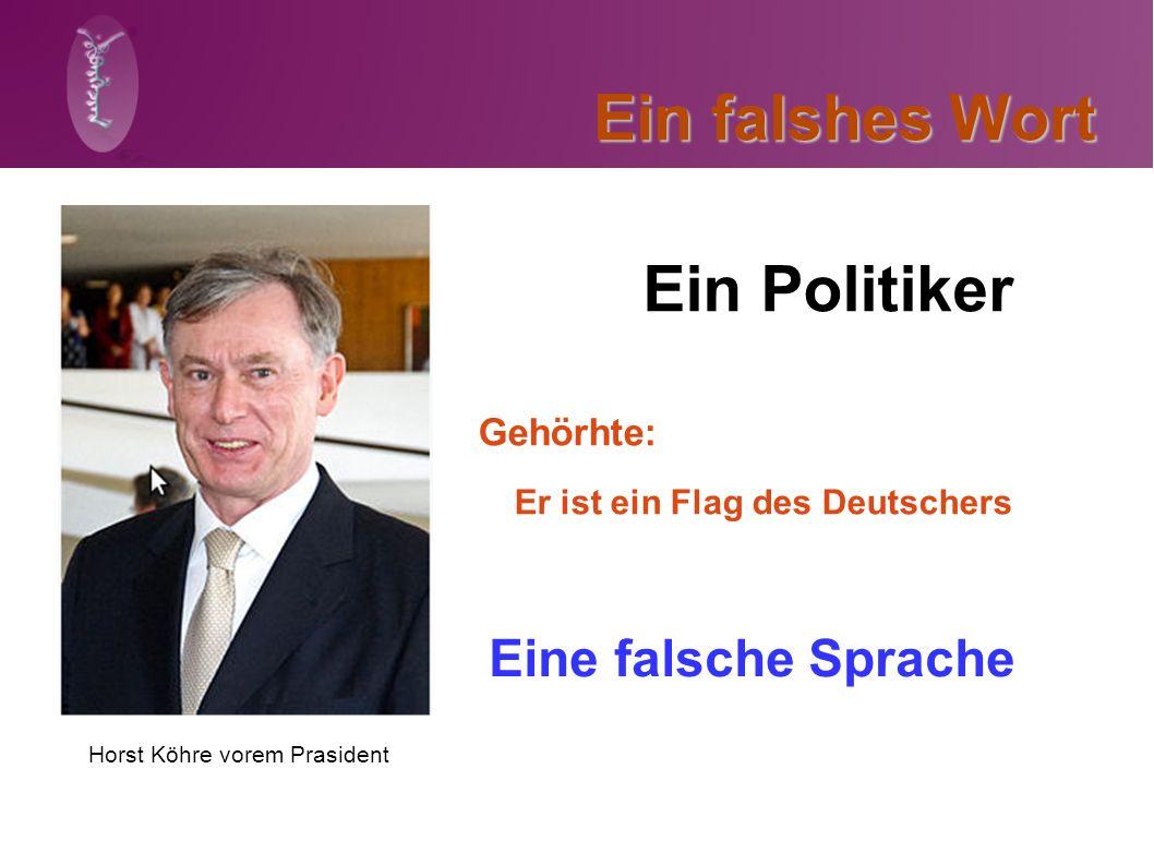 Ein falshes Wort Ein Politiker Horst Köhre vorem Prasident Gehörhte: Er ist ein Flag des Deutschers Eine falsche Sprache
