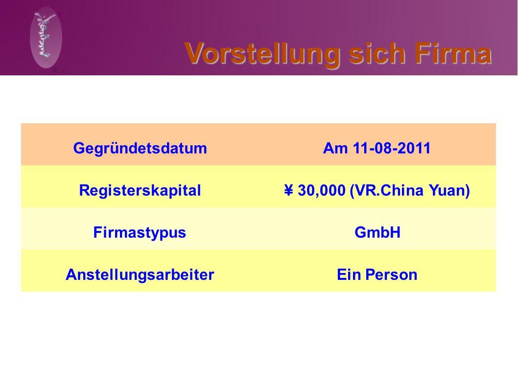 Vorstellung sich Firma GegründetsdatumAm 11-08-2011 Registerskapital ¥ 30,000 (VR.China Yuan) FirmastypusGmbH AnstellungsarbeiterEin Person