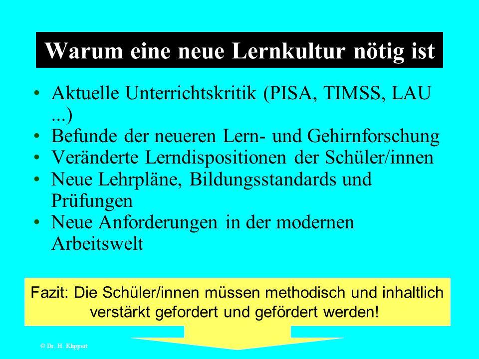 © Dr. H. Klippert Warum eine neue Lernkultur nötig ist Aktuelle Unterrichtskritik (PISA, TIMSS, LAU...) Befunde der neueren Lern- und Gehirnforschung