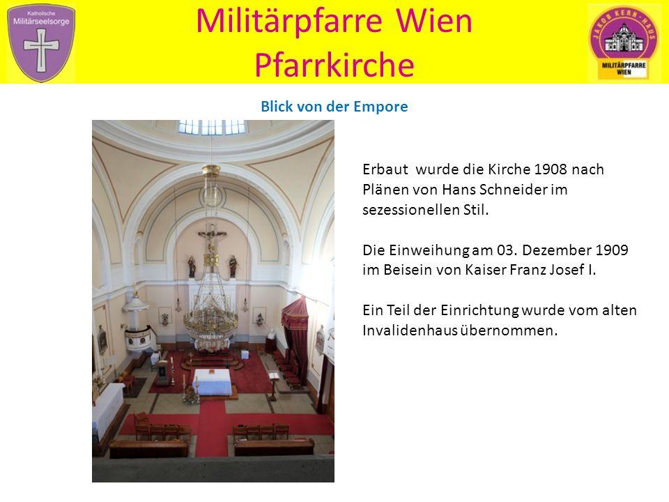 Militärpfarre Wien Pfarrkirche Blick von der Empore Erbaut wurde die Kirche 1908 nach Plänen von Hans Schneider im sezessionellen Stil.