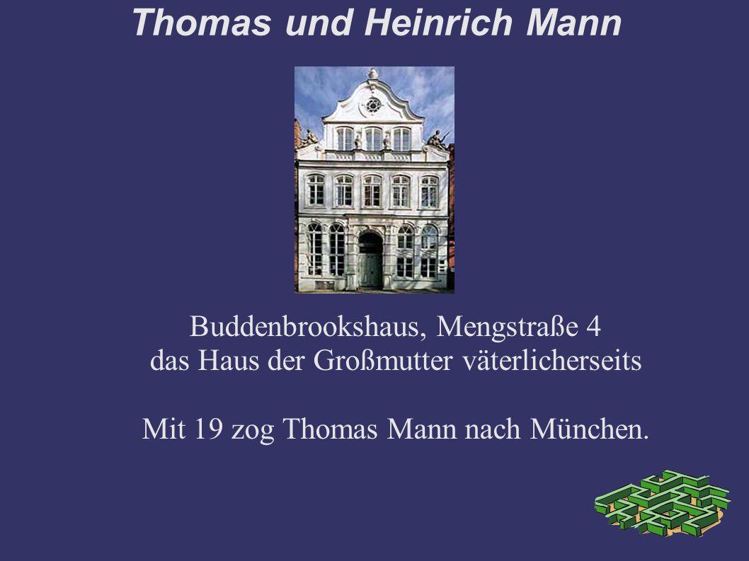 Thomas und Heinrich Mann Buddenbrookshaus, Mengstraße 4 das Haus der Großmutter väterlicherseits Mit 19 zog Thomas Mann nach München.