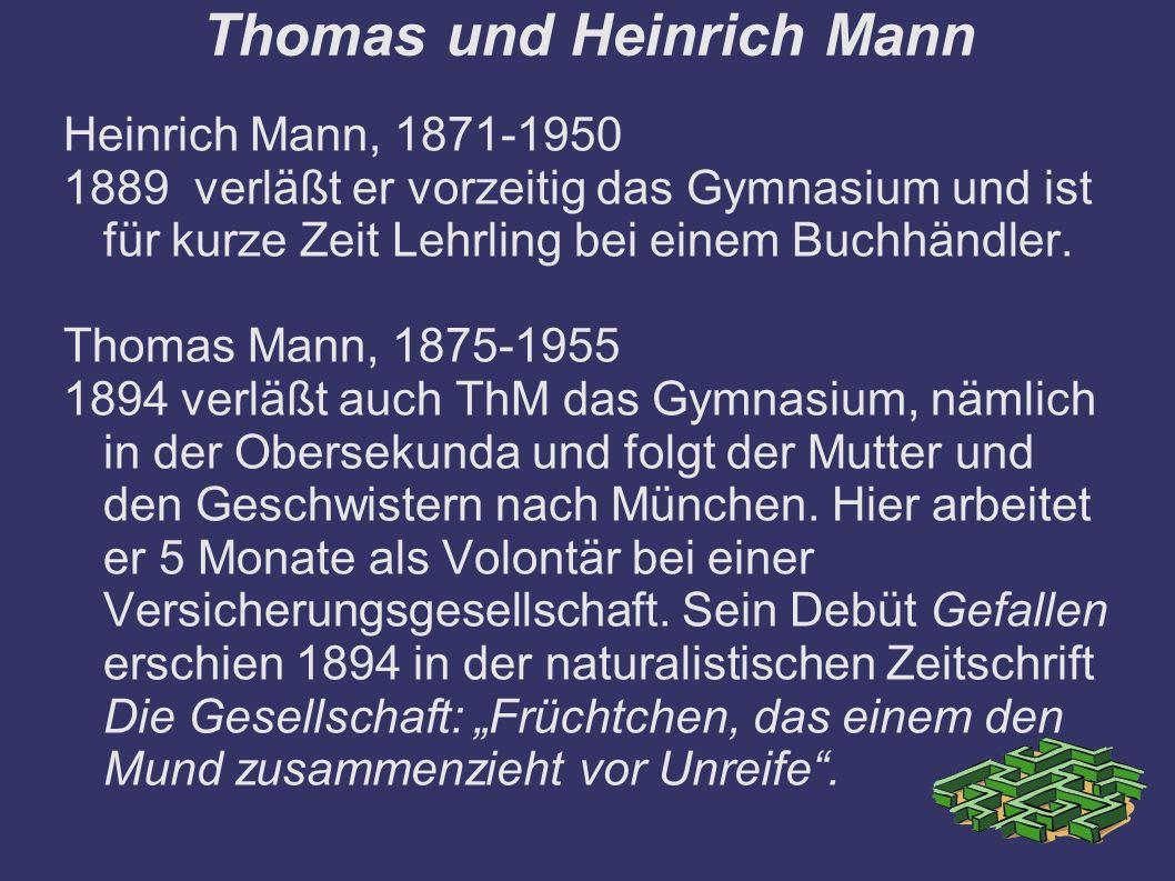 Thomas und Heinrich Mann Heinrich Mann, 1871-1950 1889 verläßt er vorzeitig das Gymnasium und ist für kurze Zeit Lehrling bei einem Buchhändler.