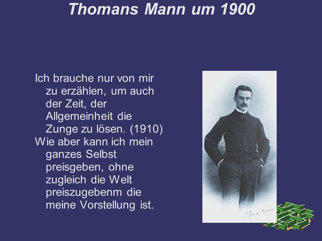 Thomans Mann um 1900 Ich brauche nur von mir zu erzählen, um auch der Zeit, der Allgemeinheit die Zunge zu lösen.