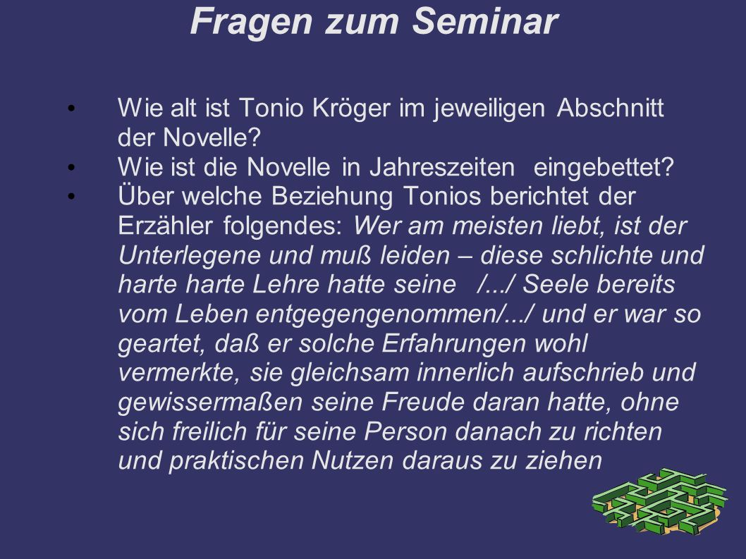 Fragen zum Seminar Wie alt ist Tonio Kröger im jeweiligen Abschnitt der Novelle.