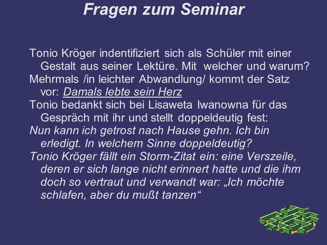 Fragen zum Seminar Tonio Kröger indentifiziert sich als Schüler mit einer Gestalt aus seiner Lektüre.