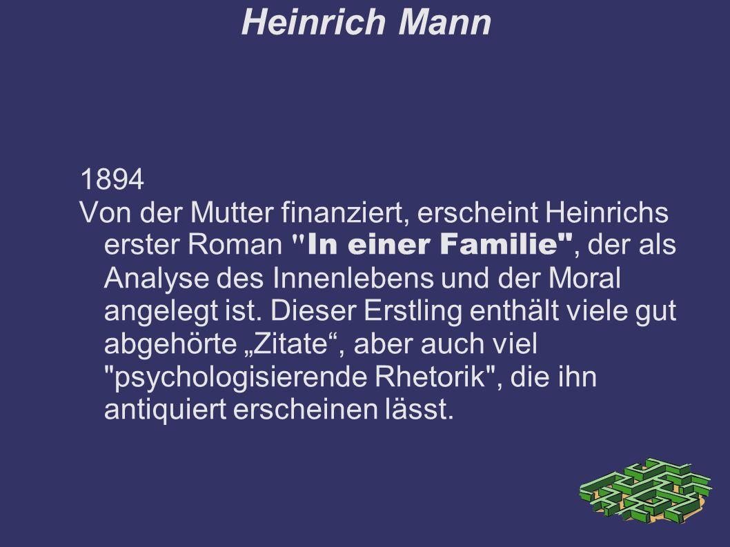 Heinrich Mann 1894 Von der Mutter finanziert, erscheint Heinrichs erster Roman In einer Familie , der als Analyse des Innenlebens und der Moral angelegt ist.