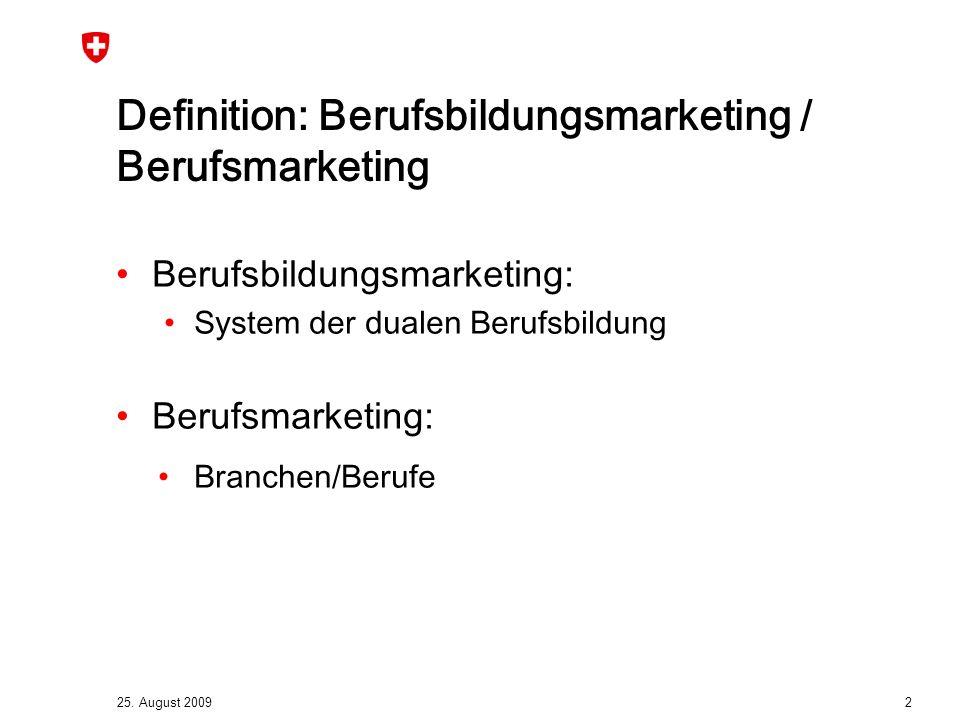 25. August 2009 2 Definition: Berufsbildungsmarketing / Berufsmarketing Berufsbildungsmarketing: System der dualen Berufsbildung Berufsmarketing: Bran