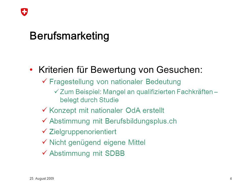 25. August 2009 4 Berufsmarketing Kriterien für Bewertung von Gesuchen: Fragestellung von nationaler Bedeutung Zum Beispiel: Mangel an qualifizierten