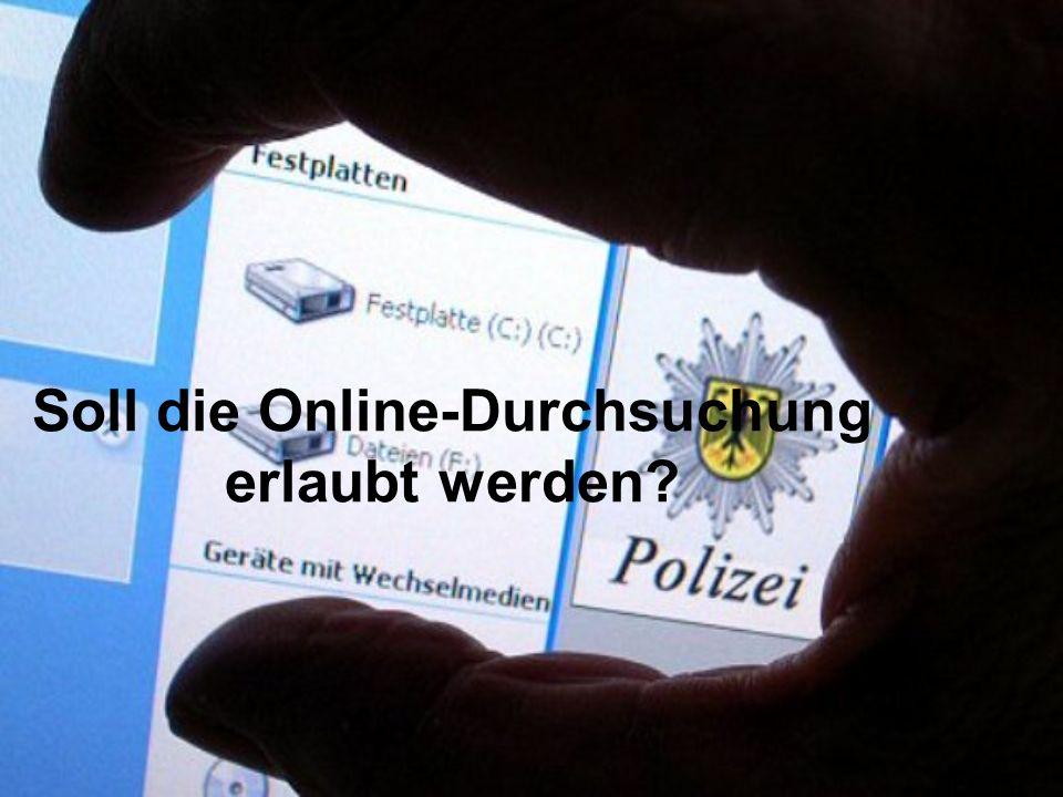 Soll die Online-Durchsuchung erlaubt werden