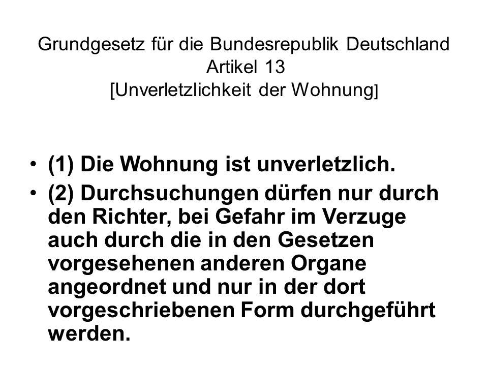 Grundgesetz für die Bundesrepublik Deutschland Artikel 13 [Unverletzlichkeit der Wohnung ] (1) Die Wohnung ist unverletzlich.
