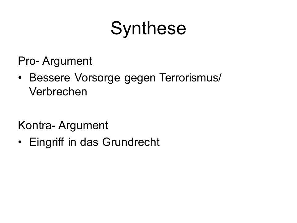 Synthese Pro- Argument Bessere Vorsorge gegen Terrorismus/ Verbrechen Kontra- Argument Eingriff in das Grundrecht