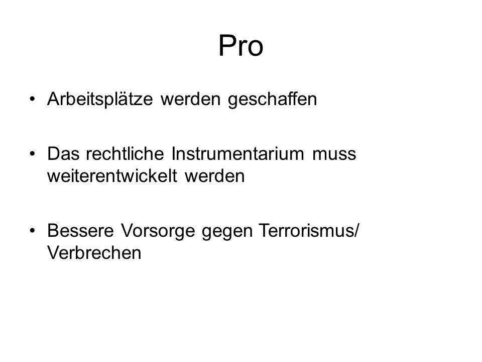 Pro Arbeitsplätze werden geschaffen Das rechtliche Instrumentarium muss weiterentwickelt werden Bessere Vorsorge gegen Terrorismus/ Verbrechen