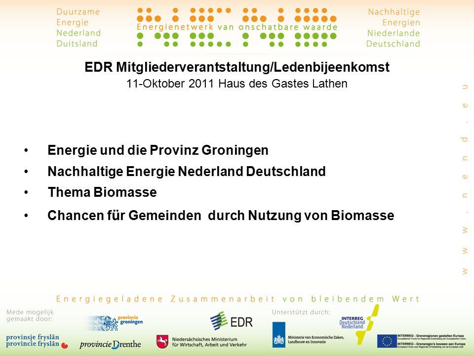 EDR Mitgliederverantstaltung/Ledenbijeenkomst 11-Oktober 2011 Haus des Gastes Lathen Energie und die Provinz Groningen Nachhaltige Energie Nederland Deutschland Thema Biomasse Chancen f ü r Gemeinden durch Nutzung von Biomasse