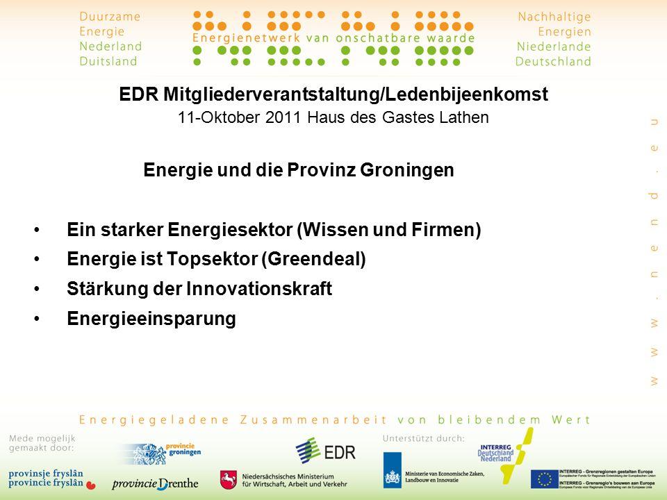 EDR Mitgliederverantstaltung/Ledenbijeenkomst 11-Oktober 2011 Haus des Gastes Lathen Energie und die Provinz Groningen Ein starker Energiesektor (Wissen und Firmen) Energie ist Topsektor (Greendeal) Stärkung der Innovationskraft Energieeinsparung