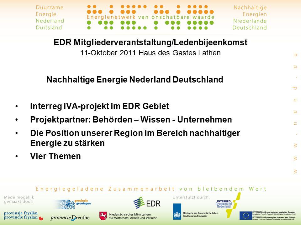 EDR Mitgliederverantstaltung/Ledenbijeenkomst 11-Oktober 2011 Haus des Gastes Lathen Nachhaltige Energie Nederland Deutschland Interreg IVA-projekt im EDR Gebiet Projektpartner: Behörden – Wissen - Unternehmen Die Position unserer Region im Bereich nachhaltiger Energie zu stärken Vier Themen