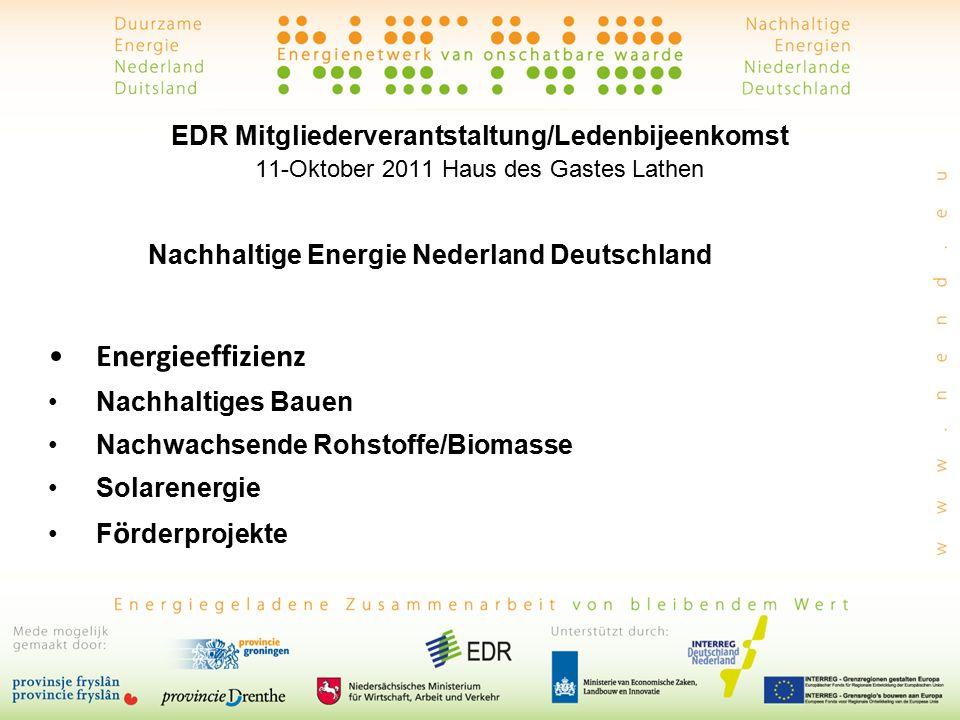 EDR Mitgliederverantstaltung/Ledenbijeenkomst 11-Oktober 2011 Haus des Gastes Lathen Nachhaltige Energie Nederland Deutschland Energieeffizienz Nachhaltiges Bauen Nachwachsende Rohstoffe/Biomasse Solarenergie F ö rderprojekte