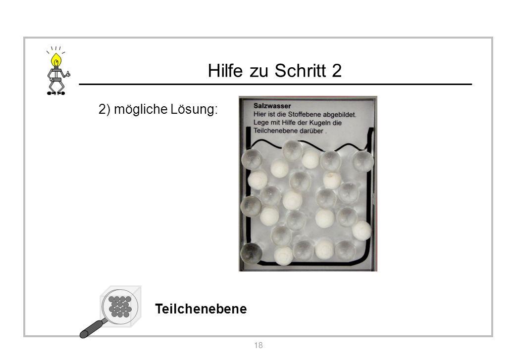 Hilfe zu Schritt 2 2) mögliche Lösung: 18 Teilchenebene