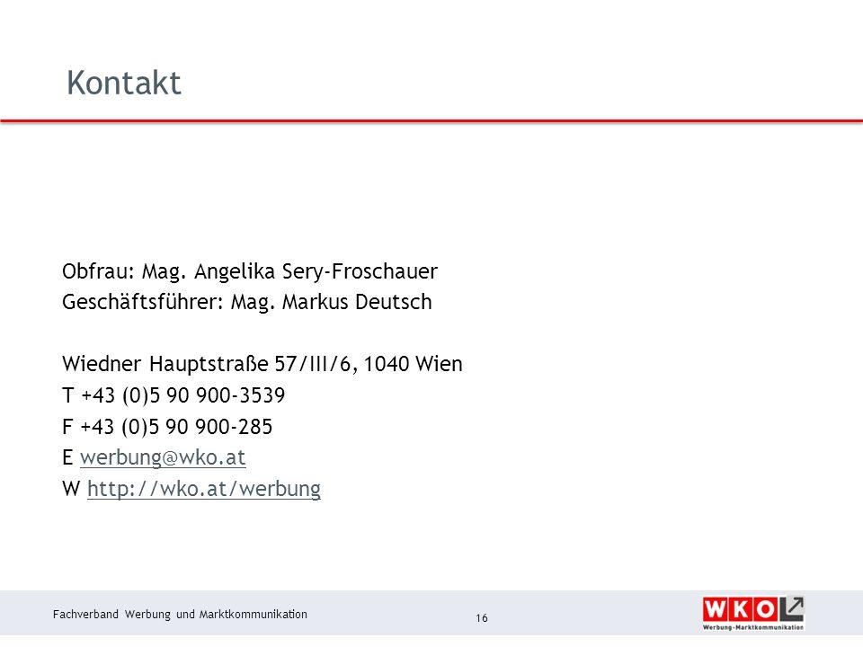 Fachverband Werbung und Marktkommunikation Kontakt 16 Obfrau: Mag. Angelika Sery-Froschauer Geschäftsführer: Mag. Markus Deutsch Wiedner Hauptstraße 5