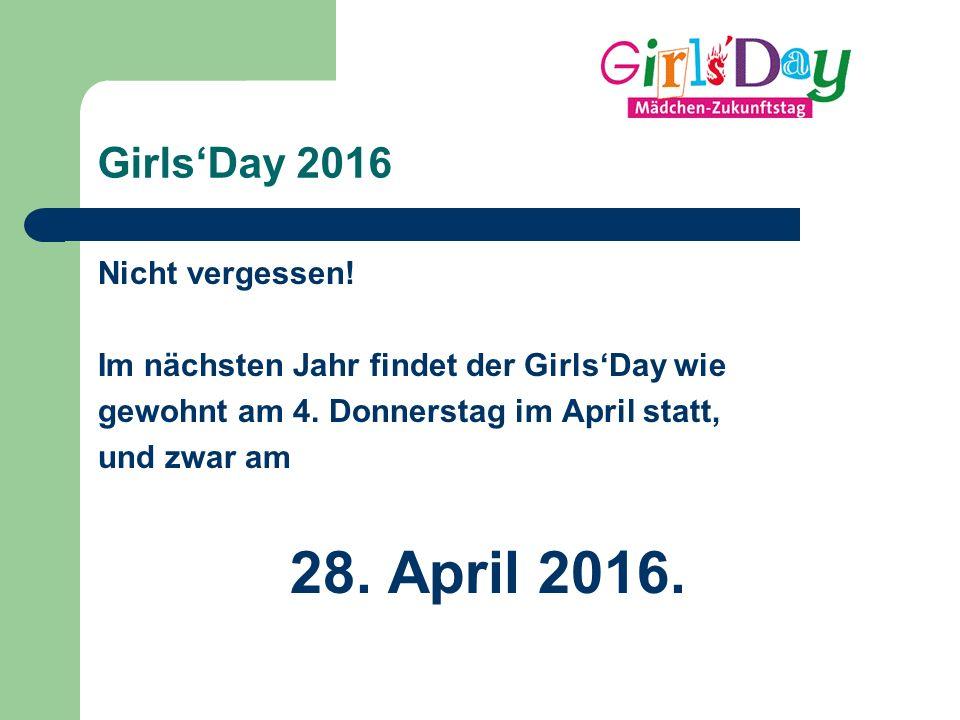 Girls'Day 2016 Nicht vergessen! Im nächsten Jahr findet der Girls'Day wie gewohnt am 4. Donnerstag im April statt, und zwar am 28. April 2016.