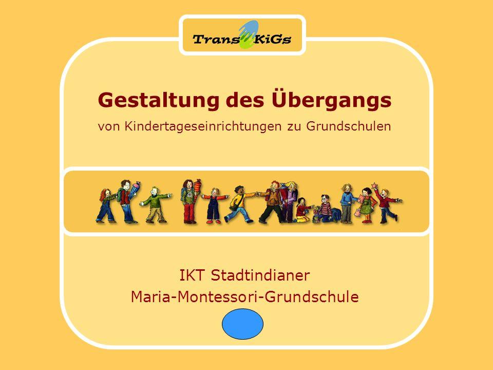 IKT Stadtindianer Maria-Montessori-Grundschule Gestaltung des Übergangs von Kindertageseinrichtungen zu Grundschulen