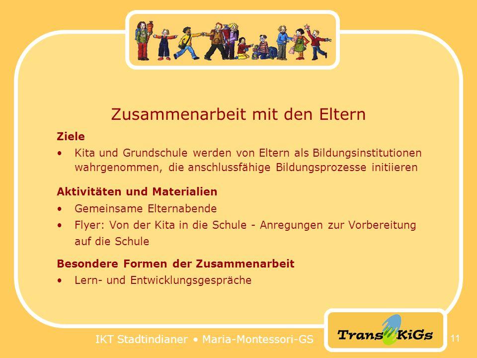 IKT Stadtindianer Maria-Montessori-GS 11 Zusammenarbeit mit den Eltern Ziele Kita und Grundschule werden von Eltern als Bildungsinstitutionen wahrgeno