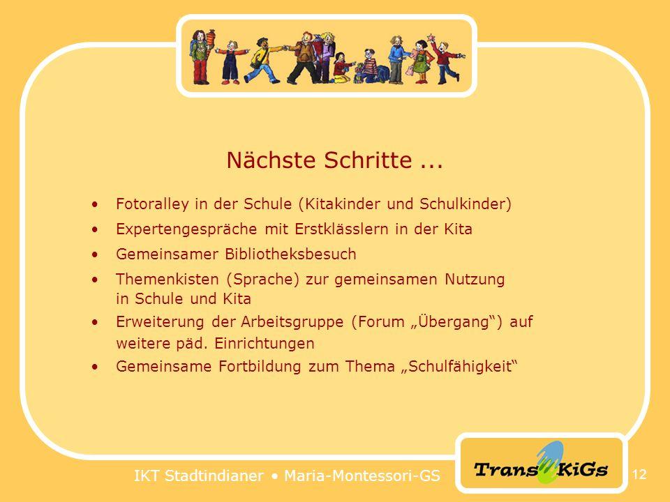 IKT Stadtindianer Maria-Montessori-GS 12 Nächste Schritte... Fotoralley in der Schule (Kitakinder und Schulkinder) Expertengespräche mit Erstklässlern