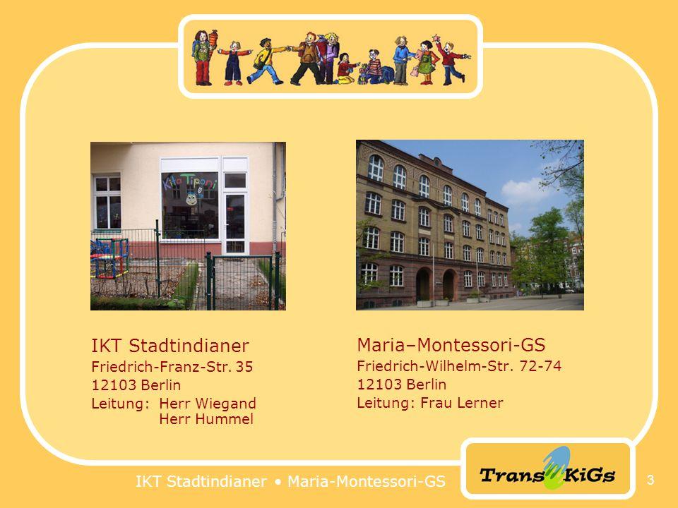 3 IKT Stadtindianer Friedrich-Franz-Str. 35 12103 Berlin Leitung: Herr Wiegand Herr Hummel Maria–Montessori-GS Friedrich-Wilhelm-Str. 72-74 12103 Berl