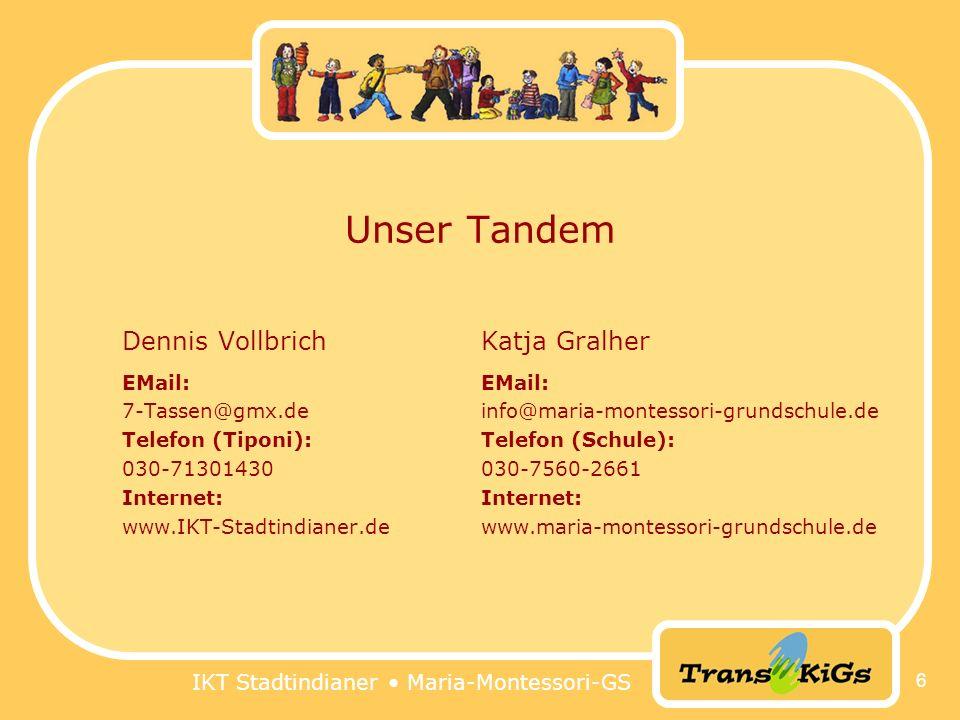 IKT Stadtindianer Maria-Montessori-GS 6 Unser Tandem Dennis Vollbrich EMail: 7-Tassen@gmx.de Telefon (Tiponi): 030-71301430 Internet: www.IKT-Stadtind