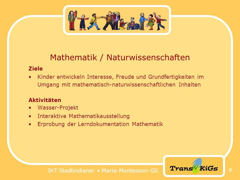 IKT Stadtindianer Maria-Montessori-GS 9 Mathematik / Naturwissenschaften Ziele Kinder entwickeln Interesse, Freude und Grundfertigkeiten im Umgang mit