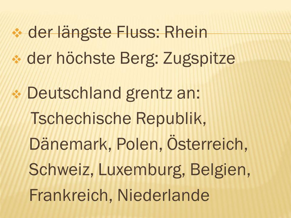  der längste Fluss: Rhein  der höchste Berg: Zugspitze  Deutschland grentz an: Tschechische Republik, Dänemark, Polen, Österreich, Schweiz, Luxemburg, Belgien, Frankreich, Niederlande