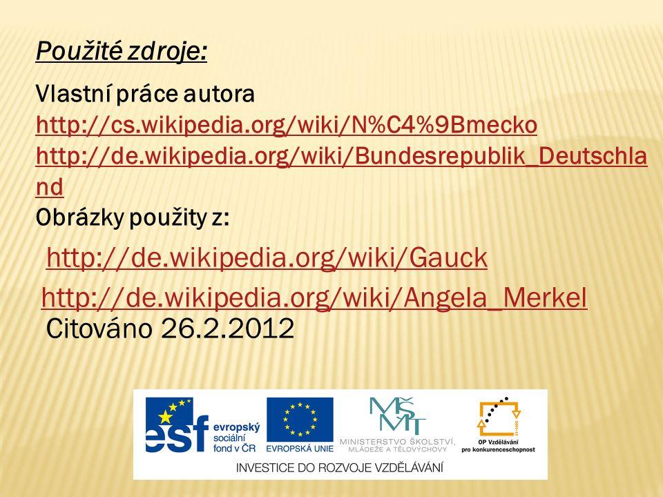 Použité zdroje: Vlastní práce autora http://cs.wikipedia.org/wiki/N%C4%9Bmecko http://de.wikipedia.org/wiki/Bundesrepublik_Deutschla nd Obrázky použity z: http://de.wikipedia.org/wiki/Angela_Merkel http://de.wikipedia.org/wiki/Gauck Citováno 26.2.2012