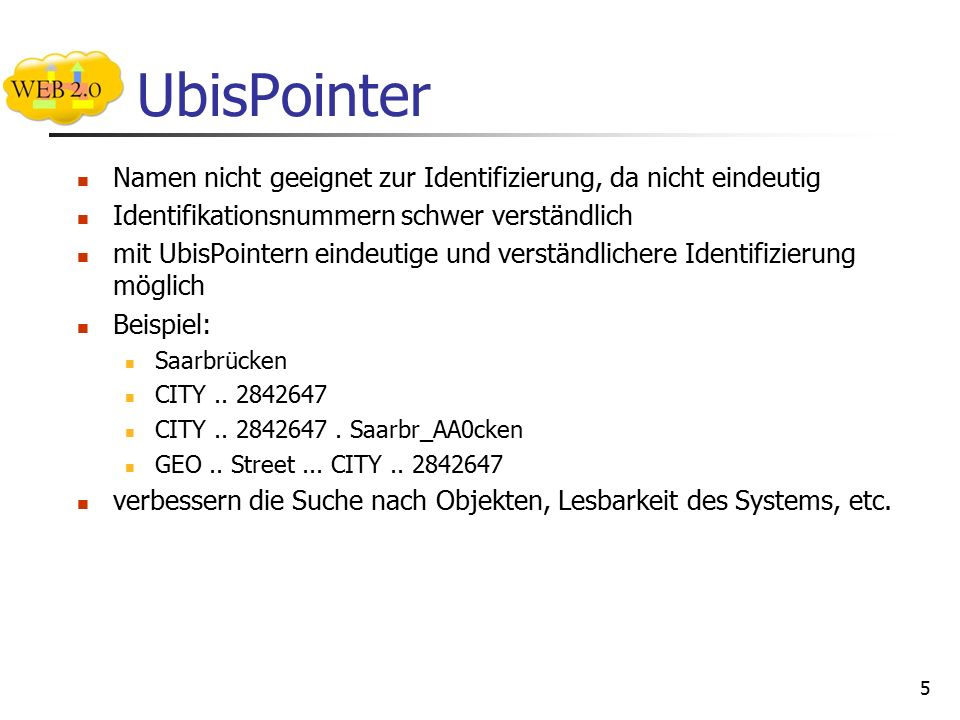 UbisPointer Namen nicht geeignet zur Identifizierung, da nicht eindeutig Identifikationsnummern schwer verständlich mit UbisPointern eindeutige und verständlichere Identifizierung möglich Beispiel: Saarbrücken CITY..