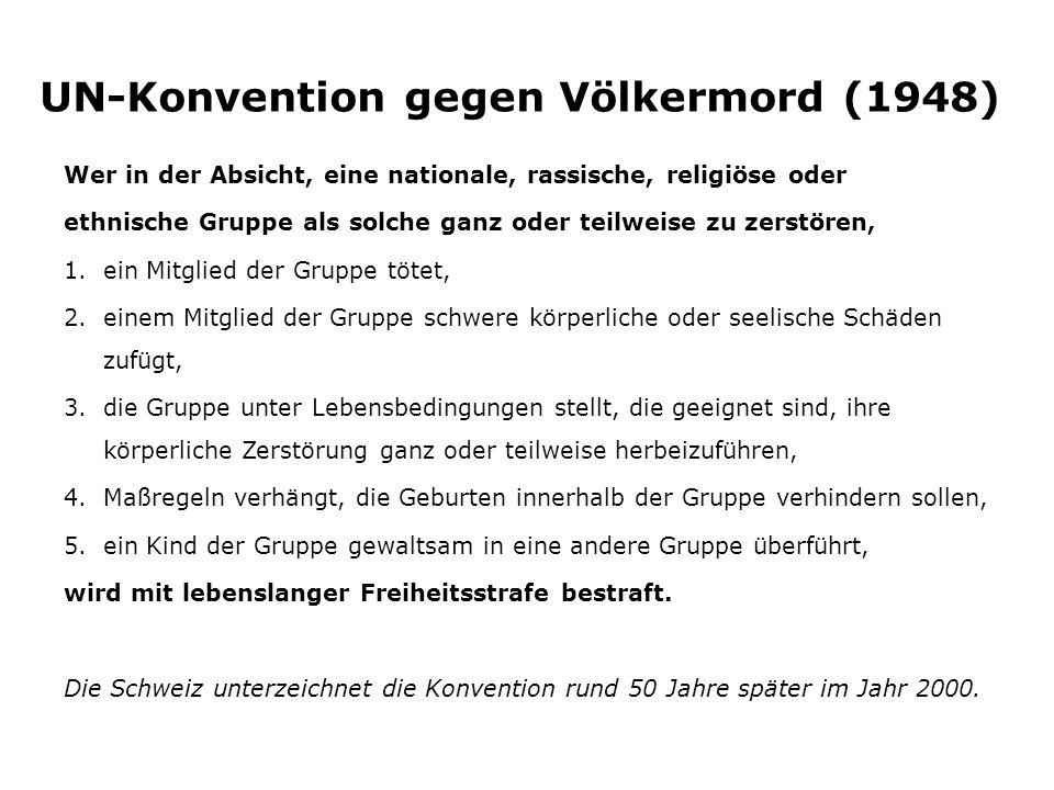 UN-Konvention gegen Völkermord (1948) Wer in der Absicht, eine nationale, rassische, religiöse oder ethnische Gruppe als solche ganz oder teilweise zu