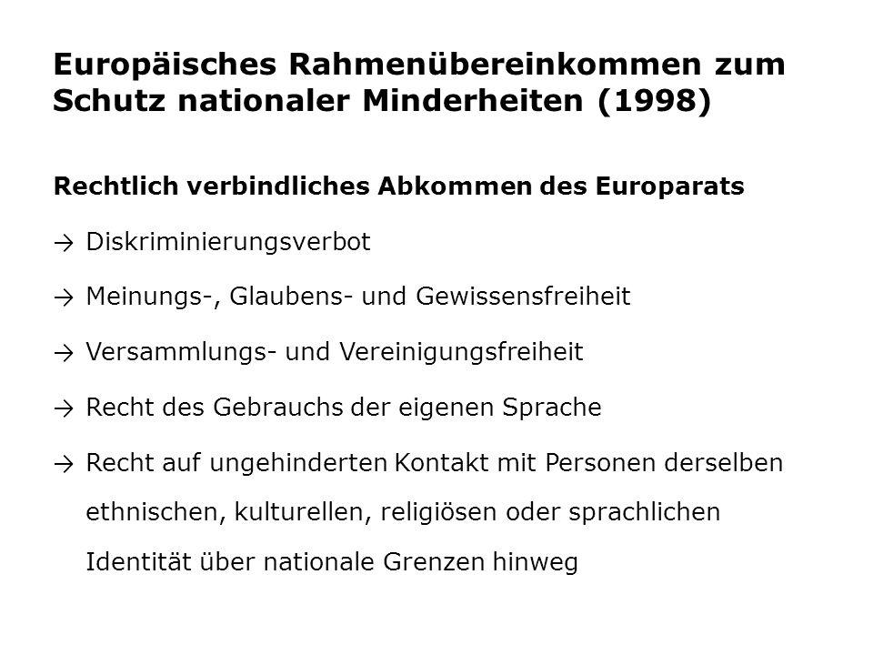 Europäisches Rahmenübereinkommen zum Schutz nationaler Minderheiten (1998) Rechtlich verbindliches Abkommen des Europarats → Diskriminierungsverbot →