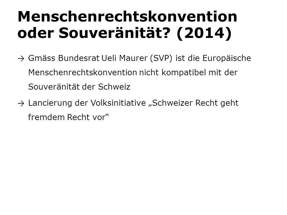 Menschenrechtskonvention oder Souveränität? (2014) → Gmäss Bundesrat Ueli Maurer (SVP) ist die Europäische Menschenrechtskonvention nicht kompatibel m