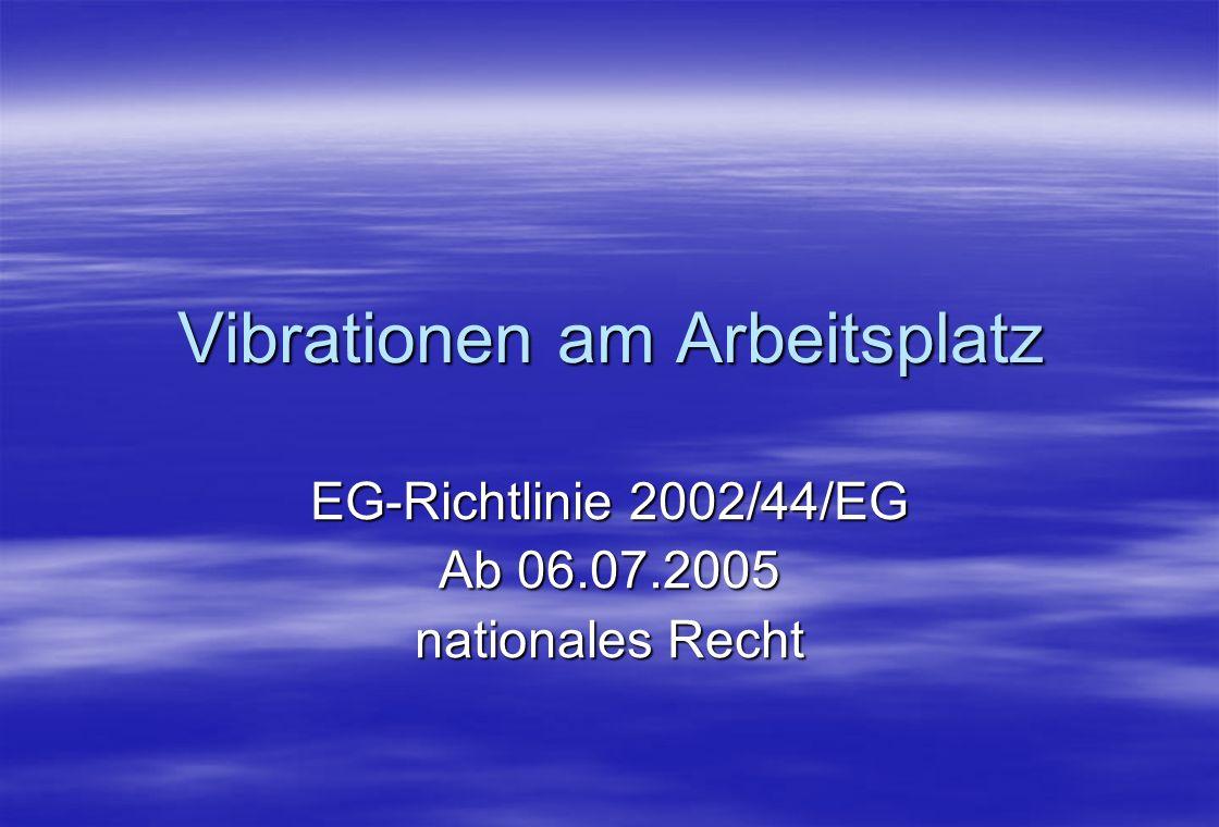 Vibrationen am Arbeitsplatz EG-Richtlinie 2002/44/EG Ab 06.07.2005 nationales Recht