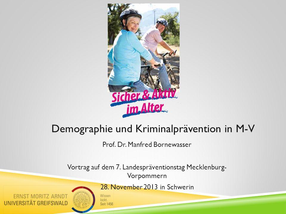 Demographie und Kriminalprävention in M-V Prof. Dr. Manfred Bornewasser Vortrag auf dem 7. Landespräventionstag Mecklenburg- Vorpommern 28. November 2