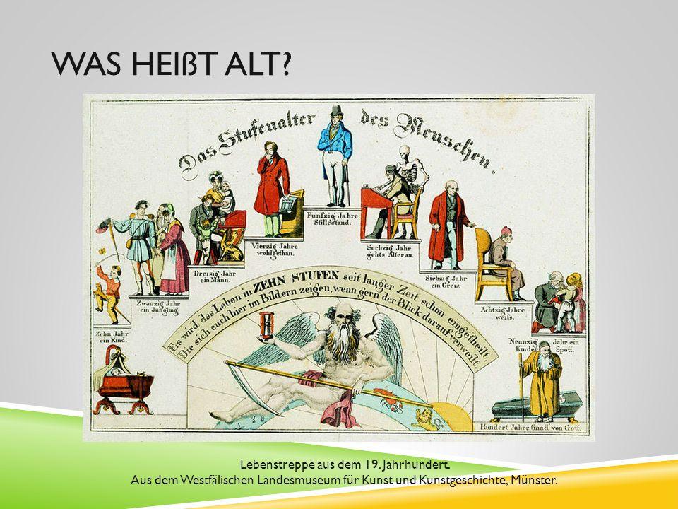 WAS HEIßT ALT? Lebenstreppe aus dem 19. Jahrhundert. Aus dem Westfälischen Landesmuseum für Kunst und Kunstgeschichte, Münster.