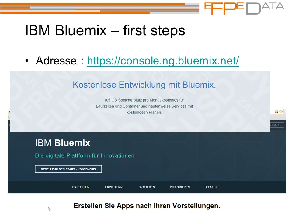 IBM Bluemix – first steps Adresse : https://console.ng.bluemix.net/https://console.ng.bluemix.net/ IBM Account Los geht's GSE DB2 LUW 17.12.-18.12.2015 - Regensburg Ferdinand Prahst – efpe d@ta