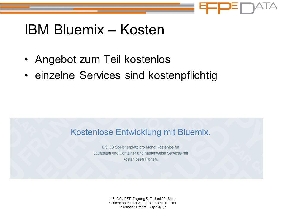 IBM Bluemix – Kosten Angebot zum Teil kostenlos einzelne Services sind kostenpflichtig 45. COURSE-Tagung 5.-7. Juni 2016 im Schlosshotel Bad Wilhelmsh