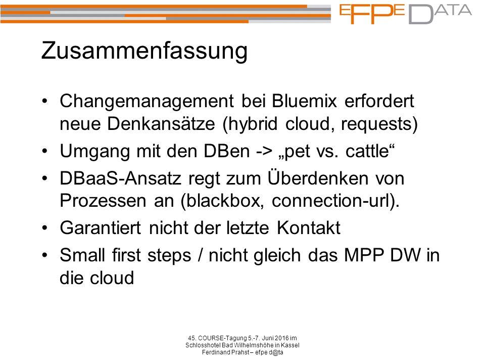 """Zusammenfassung Changemanagement bei Bluemix erfordert neue Denkansätze (hybrid cloud, requests) Umgang mit den DBen -> """"pet vs. cattle"""" DBaaS-Ansatz"""
